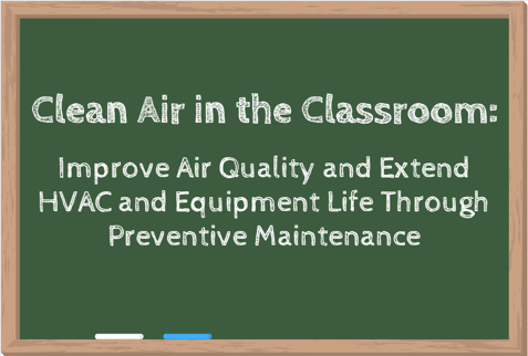Webinar title on a chalkboard: Clean Air in the Classroom: Improve Air Quality and Extend HVAC and Equipment Life Through Preventive Maintenance.