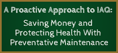 A Proactive Approach to IAQ: Saving Money and Protecting Health with Preventative Maintenance