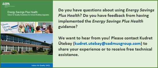 Do you have questions about Energy Savings Plus Health? Have you implemented Energy Savings Plus Health guidance and would like to provide feedback? We want to hear from you! Please contact Kudret Ütebay (Kudret.Utebay@cadmusgroup.com) for free technical assistance with using or getting started with Energy Savings Plus Health.